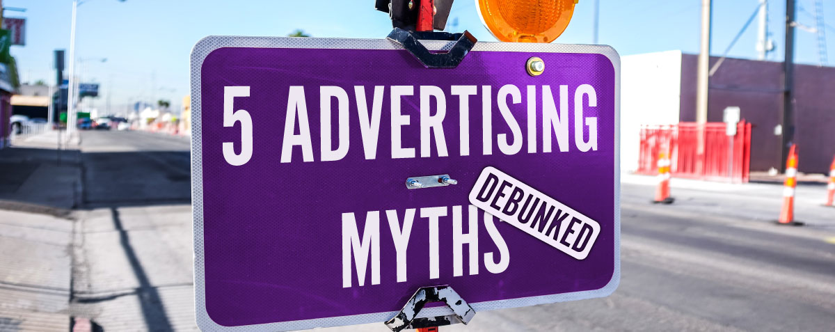 5 Advertising Myths: Debunked