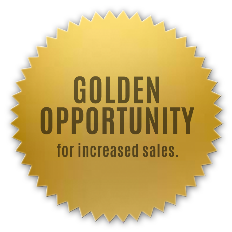 Golden Opportunity for Increased Sales